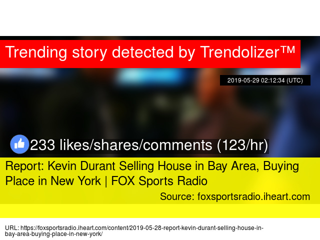 Report: Kevin Durant Selling House in Bay Area, Buying Place
